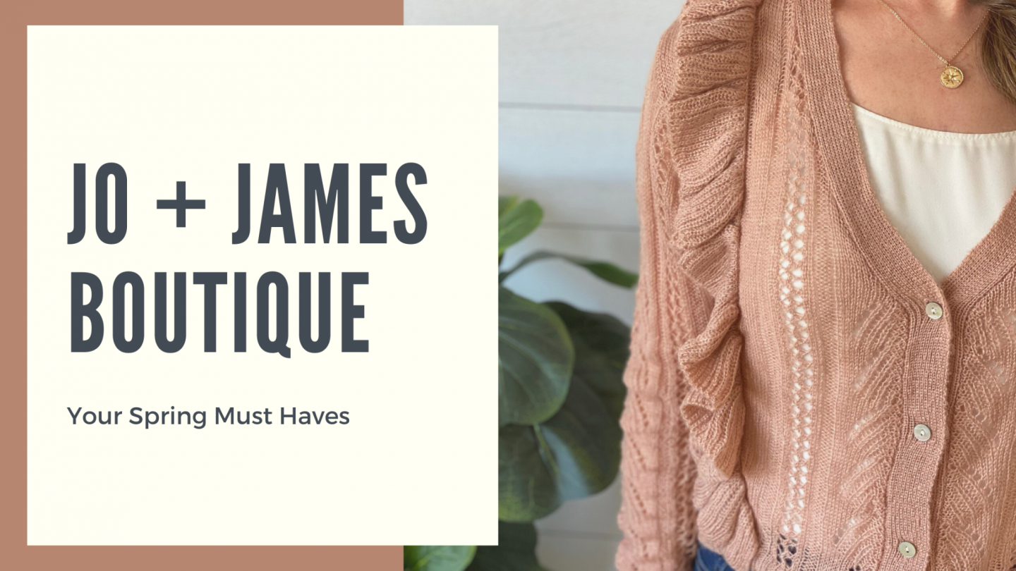 Jo + James Boutique {Spring Must Haves}